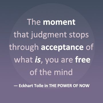 The Moment That Judgment Stops Through Acceptance Of What Is You