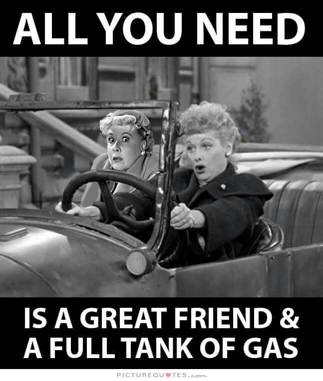 All you need is a great friend and a full tank of gas. Picture Quotes.
