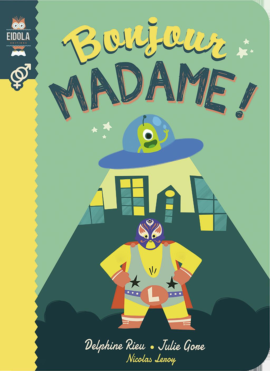 Bonjour Madame Julie Gore Nicolas Leroy Delphine Rieu Eidola Editions Livre Livre Jeunesse Bons Livres