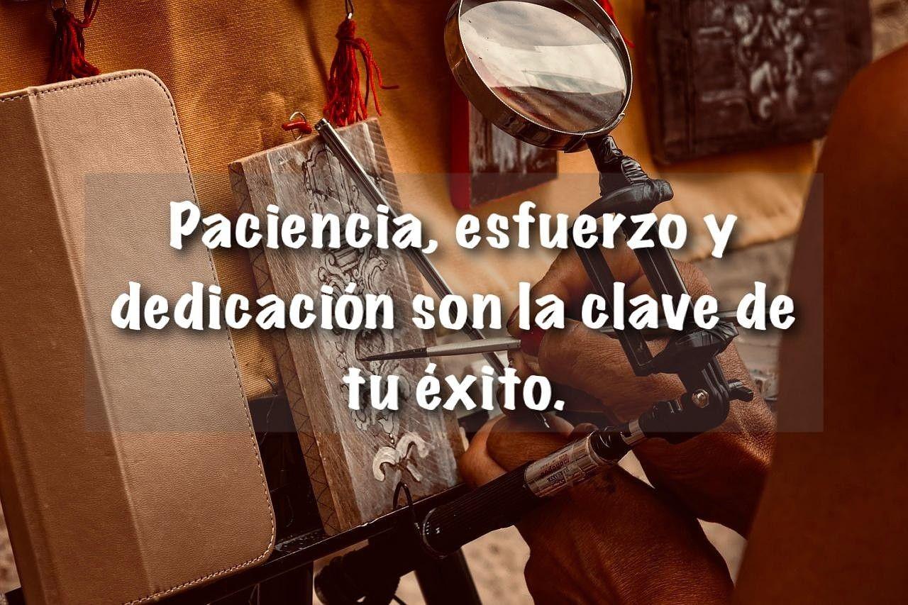 Paciencia, esfuerzo y dedicación son tres herramientas que ...