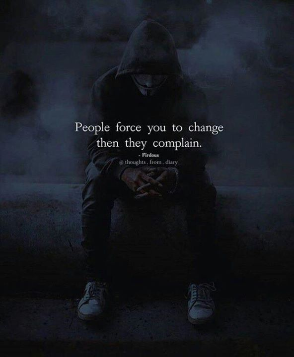 Inspirational Positive Quotes :People force you to change then they complain.