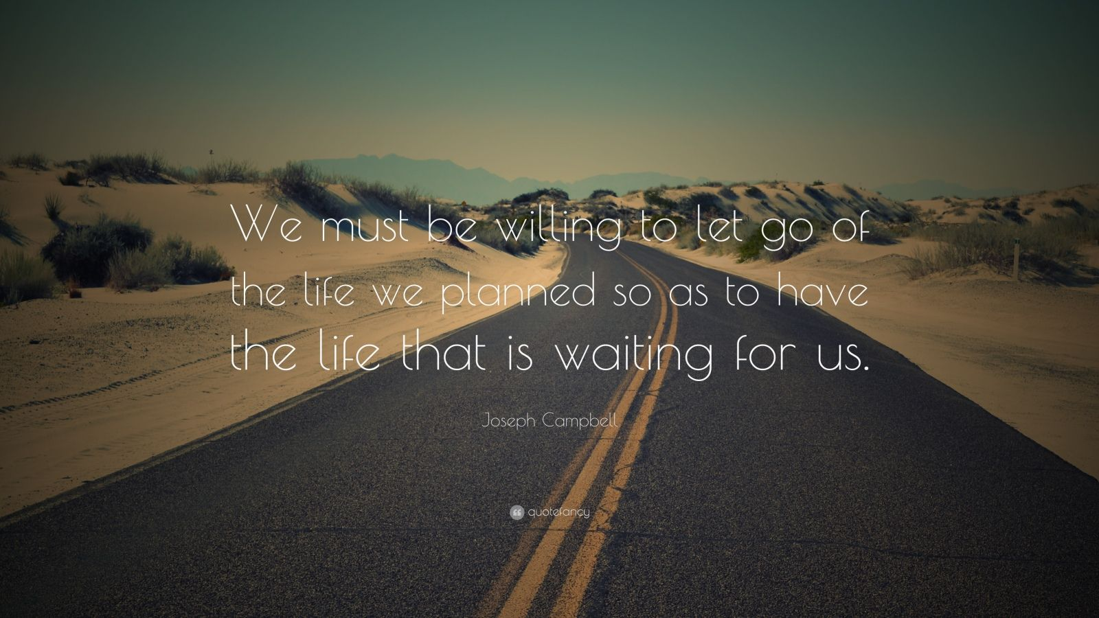 Attractive Joseph Campbell Quote: U201cWe Must Be Willing To Let Go Of The Life We Images