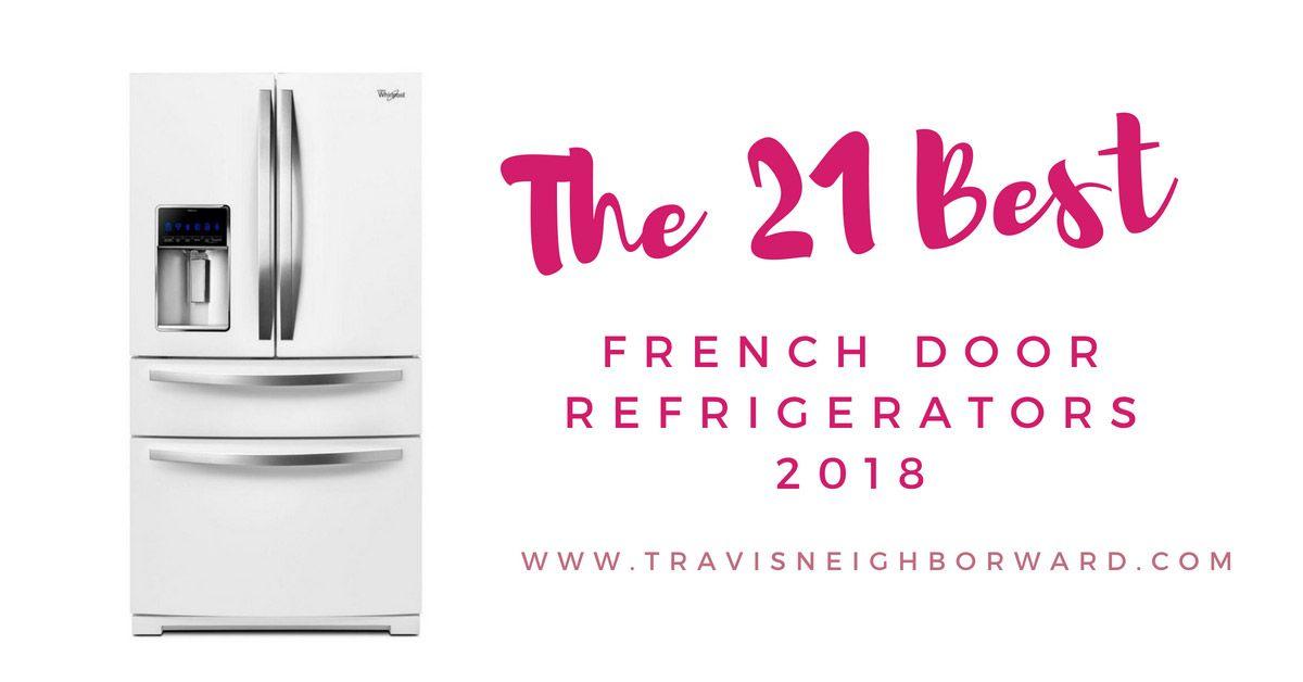 21 Best French Door Refrigerators Of 2018 Kuche