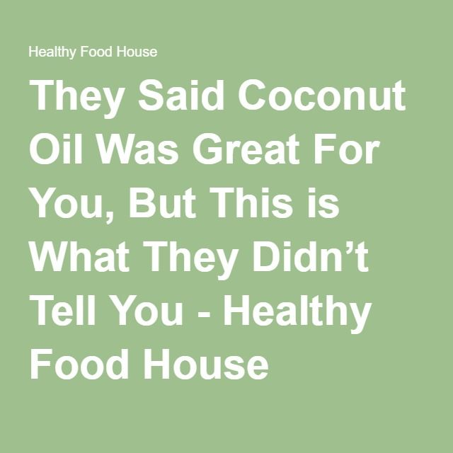 They Said Coconut Oil Was Great For You, But This is What They Didn't Tell You - Healthy Food House