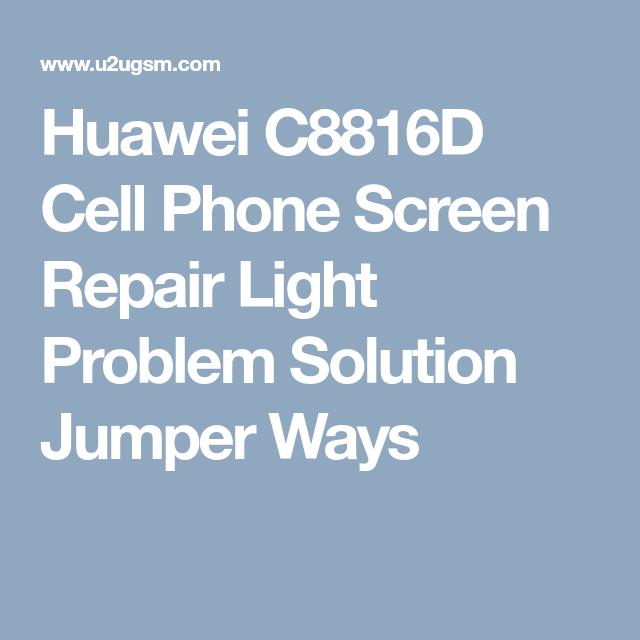 Huawei C8816d Cell Phone Screen Repair Light Problem Solution Jumper Ways