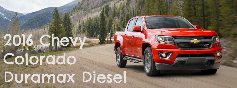 2016 Chevy Colorado Duramax Diesel Fuel Economy Duramax Diesel Chevy Colorado Chevy Colorado Duramax