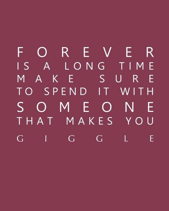 Forever Is A Long Time Make Sure To Spend It With Someone That Makes