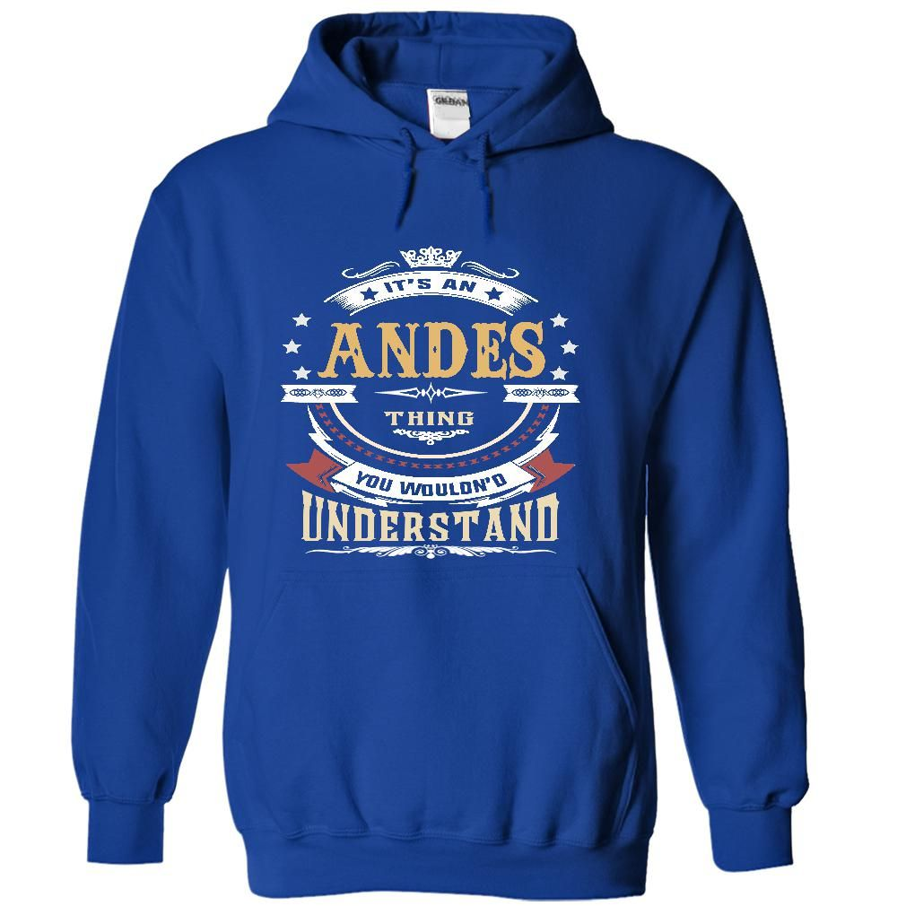 [Best name for t-shirt] ANDES .Its an ANDES Thing You Wouldnt Understand T Shirt Hoodie Hoodies Year Name Birthday Order Online Hoodies, Funny Tee Shirts