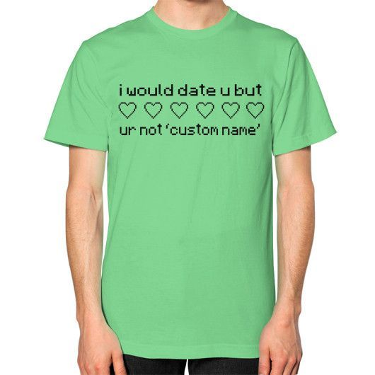 "i would date u but ur not ""custom name"" T-Shirt (on man)"