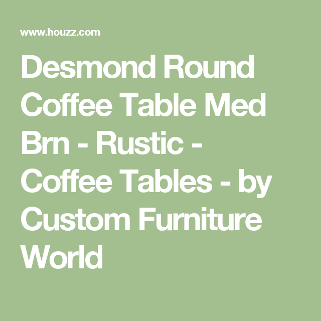 Desmond Round Coffee Table Med Brn   Rustic   Coffee Tables   By Custom  Furniture World