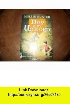 Day of the Unicorn (A Knight of the Golden Plain Story) (9780060210625) Mollie Hunter, Donna Diamond , ISBN-10: 0060210621  , ISBN-13: 978-0060210625 ,  , tutorials , pdf , ebook , torrent , downloads , rapidshare , filesonic , hotfile , megaupload , fileserve