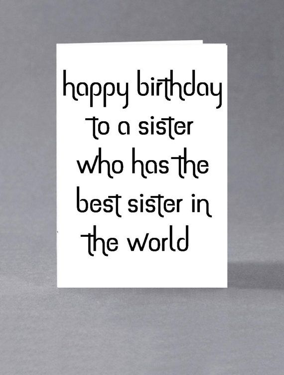 Funny Sister Birthday Card Happy Birthday To A Sister Who Has The Best Sister In The World Happy Birthday Sister Quotes Sister Birthday Quotes Sister Birthday Card
