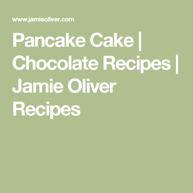 Pancake Cake | Chocolate Recipes | Jamie Oliver Recipes