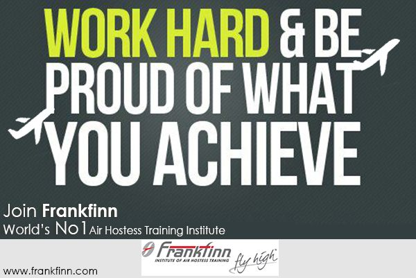 Work Hard & be Proud of What You Achieve. Join #Frankfinn and give wings to your #career. #Aviation #Airhostess