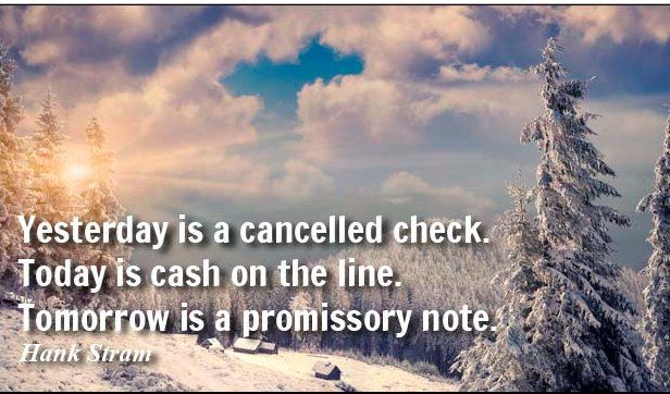 Yesterday Is A Cancelled Check Today Is Cash On The Line