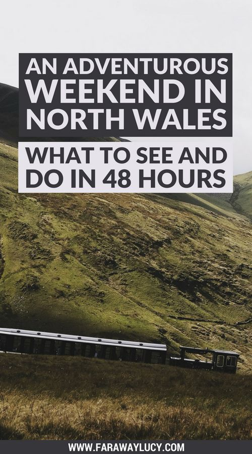 An Adventurous Weekend in North Wales: What to See and Do in 48 Hours