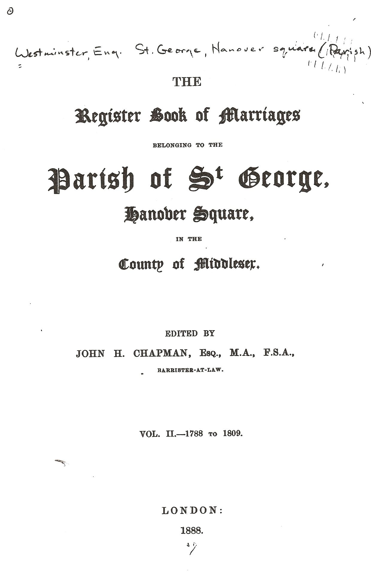 The Register Book of Marriages Belonging to the Parish of St. George, Hanover Square in the County of Middlesex. Vol II, 1788 to 1809