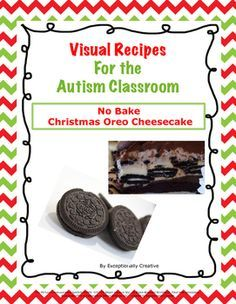 Visual Recipes for the Autism Classroom is a fun and visual way to teach cooking skills and kitchen tool identification skills for the special education or the autism classroom. Whether for Christmas or everyday, this recipe will be a keeper!  Please continue to follow Exceptionally Creative for more visual items for the Autism or special education classroom.The packet includes: Visual Ingredient / Material ListVisual Recipe for No Bake Christmas Oreo CheesecakeVisual Materials…