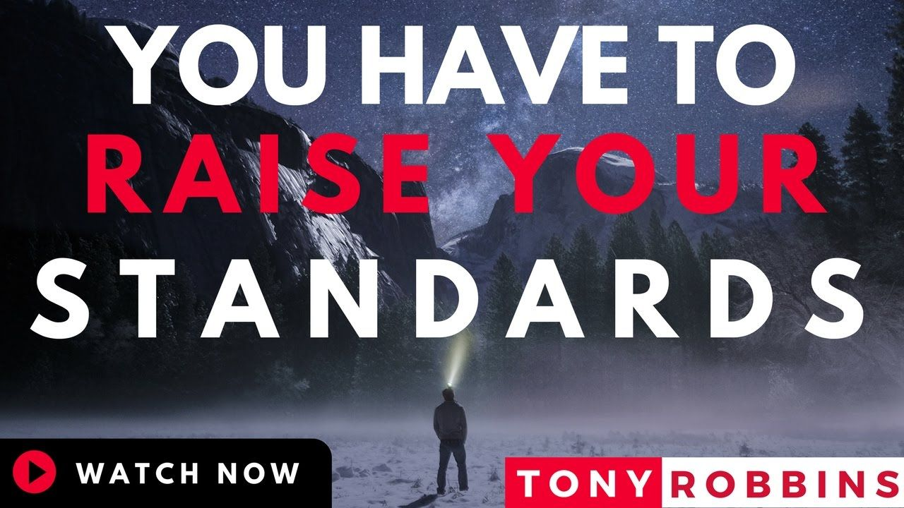 Tony Robbins You Have To Raise Your Standards Tony Robbins