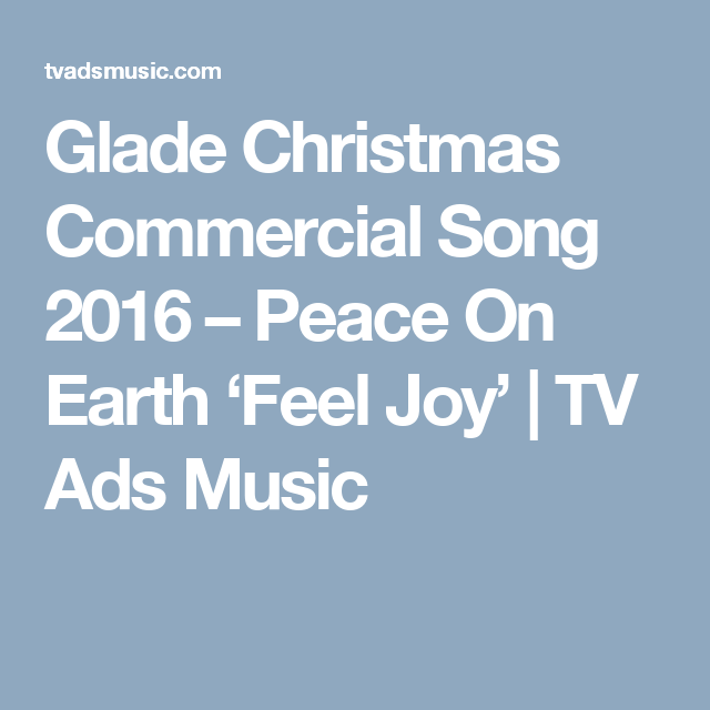 Glade Christmas Commercial Song 2016 – Peace On Earth 'Feel Joy ...