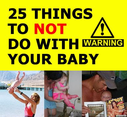 25 things to NOT do with your baby   Good for a few laughs