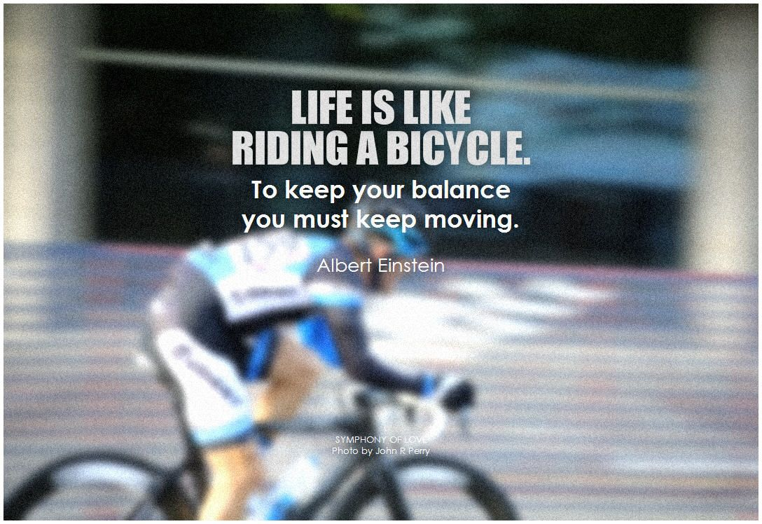 Life is like riding a bicycle. To keep your balance you must keep moving. - Albert Einstein #lifequote #keepgoing