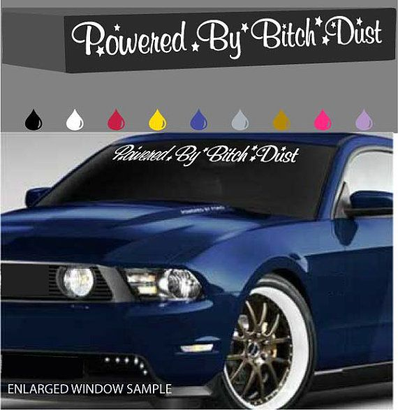 Powered By Bitch Dust Windshield Decal Banner Funny Car Truck - Truck windshield decals