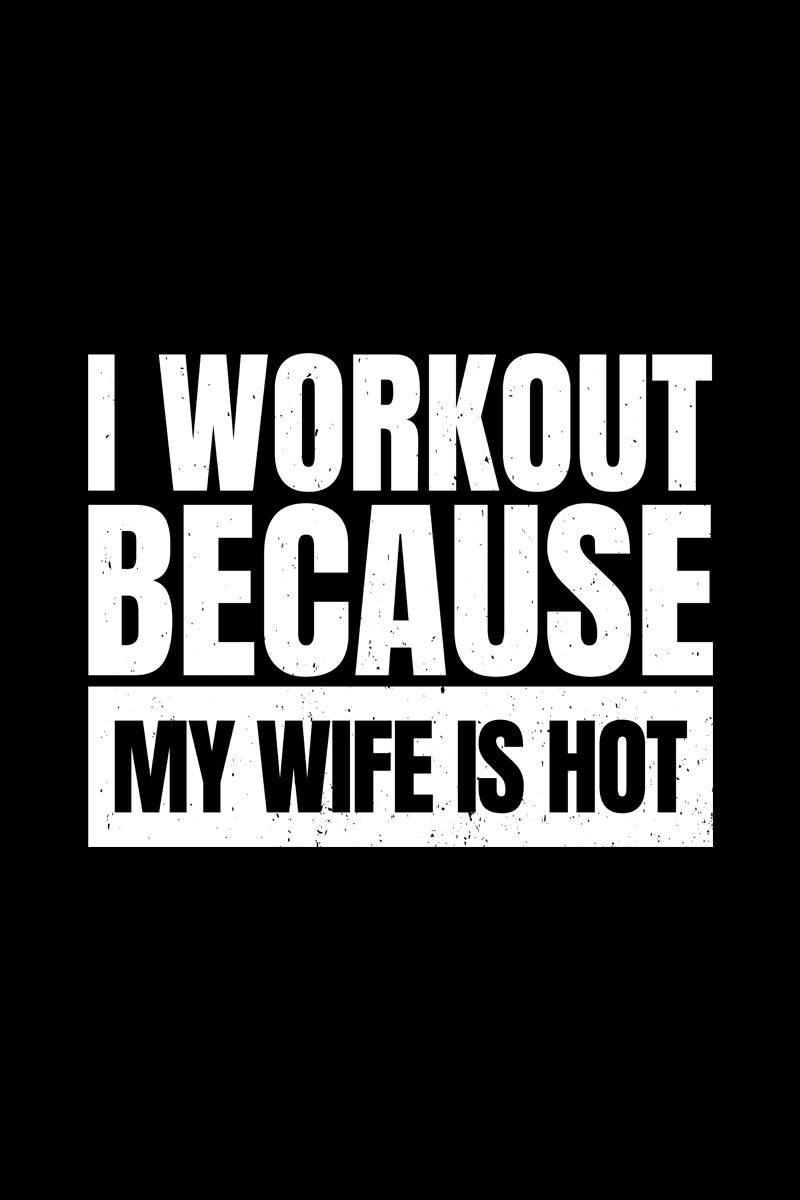 I Workout Because My Wife Is Hot Fitness Motivation Shirt Funny Gym Quotes Motivational Quotes For Working Out Fitness Motivation Quotes