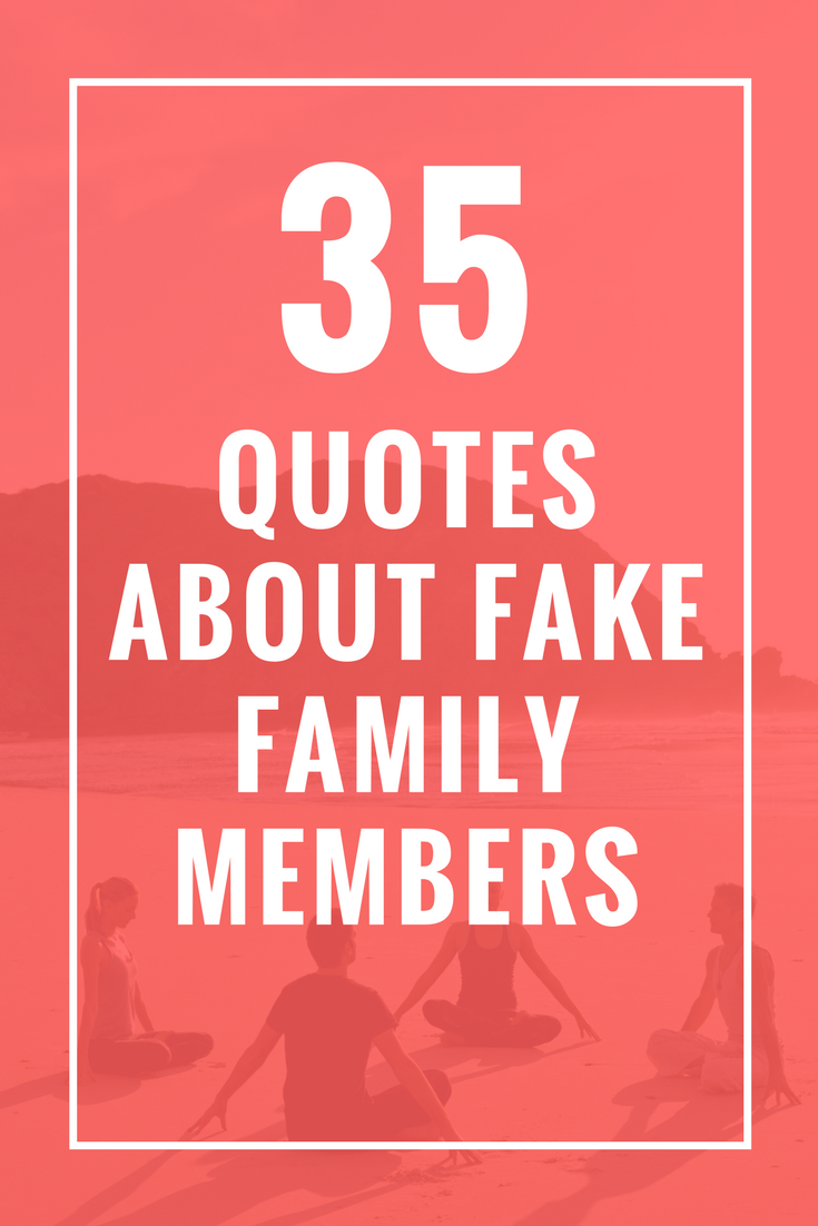 35 Quotes About Fake Family Members Fake family, Fake