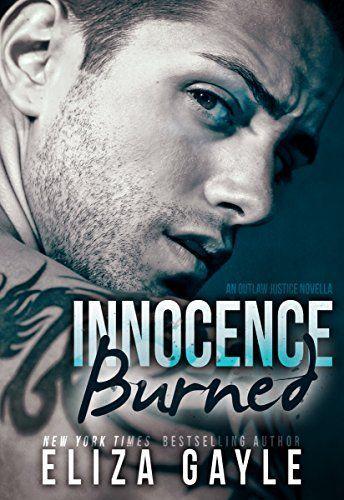 Innocence Burned: Motorcycle Club Romance (Outlaw Justice Book 1) by Eliza Gayle, http://www.amazon.com/dp/B00S70WI64/ref=cm_sw_r_pi_dp_GbyUub0WHAR8Z