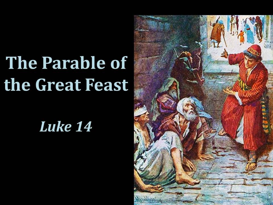 The Parable Of The Great Feast Luke 14 Luke 14 Parables Greatful
