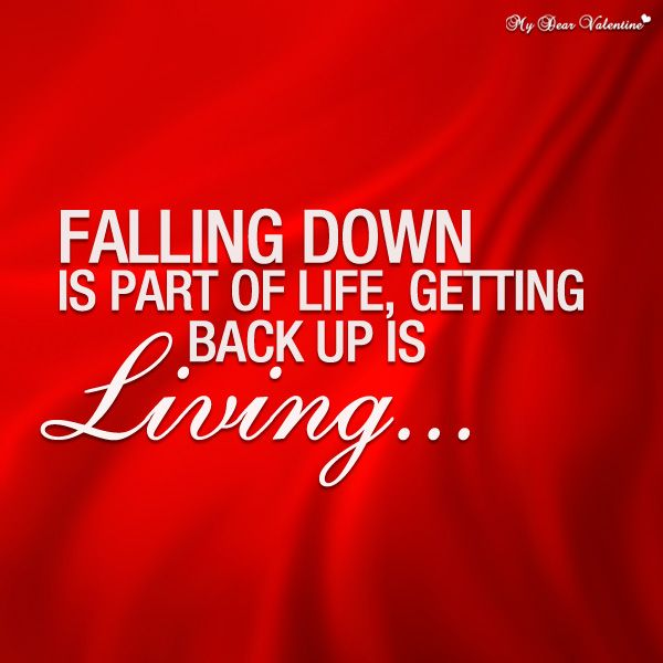 Quotes On Falling And Getting Back Up: Falling Down Is A Part Of Life Getting Back Up Is Living