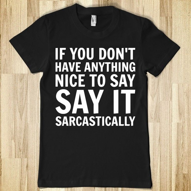 Sarcastically - Text First - Skreened T-shirts, Organic Shirts, Hoodies, Kids Tees, Baby One-Pieces and Tote Bags Custom T-Shirts, Organic Shirts, Hoodies, Novelty Gifts, Kids Apparel, Baby One-Pieces   Skreened - Ethical Custom Apparel