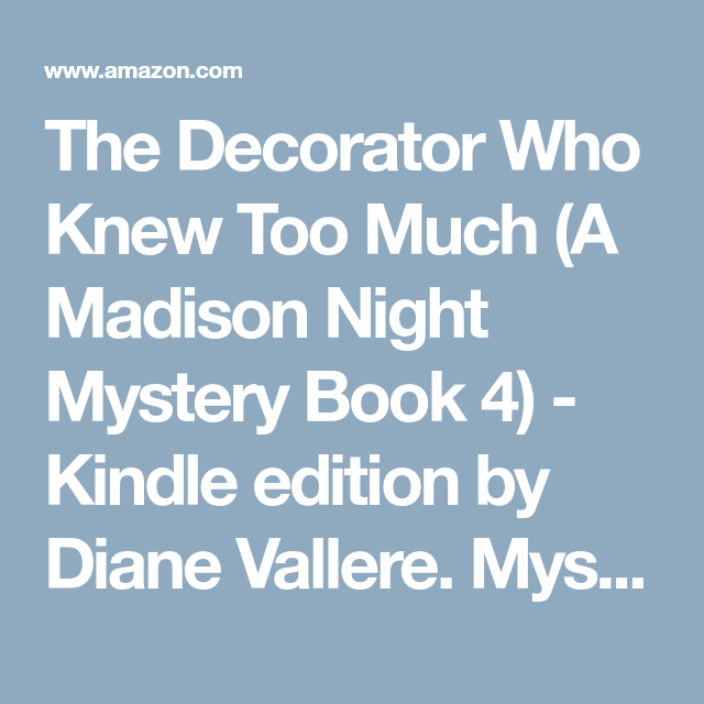 The Decorator Who Knew Too Much (A Madison Night Mystery Book 4) - Kindle edition by Diane Vallere. Mystery, Thriller & Suspense Kindle eBooks @ Amazon.com.