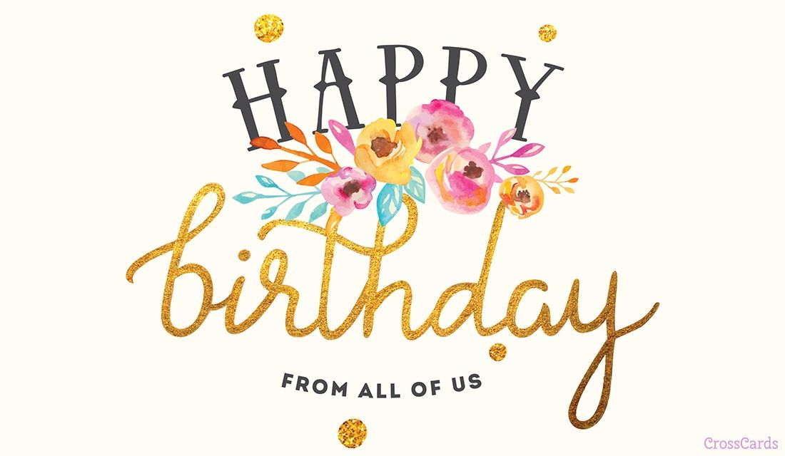 Happy Birthday From All Of Us Ecard Online Card Happy Birthday Cards Happy Birthday Cards Images Happy Birthday Greetings