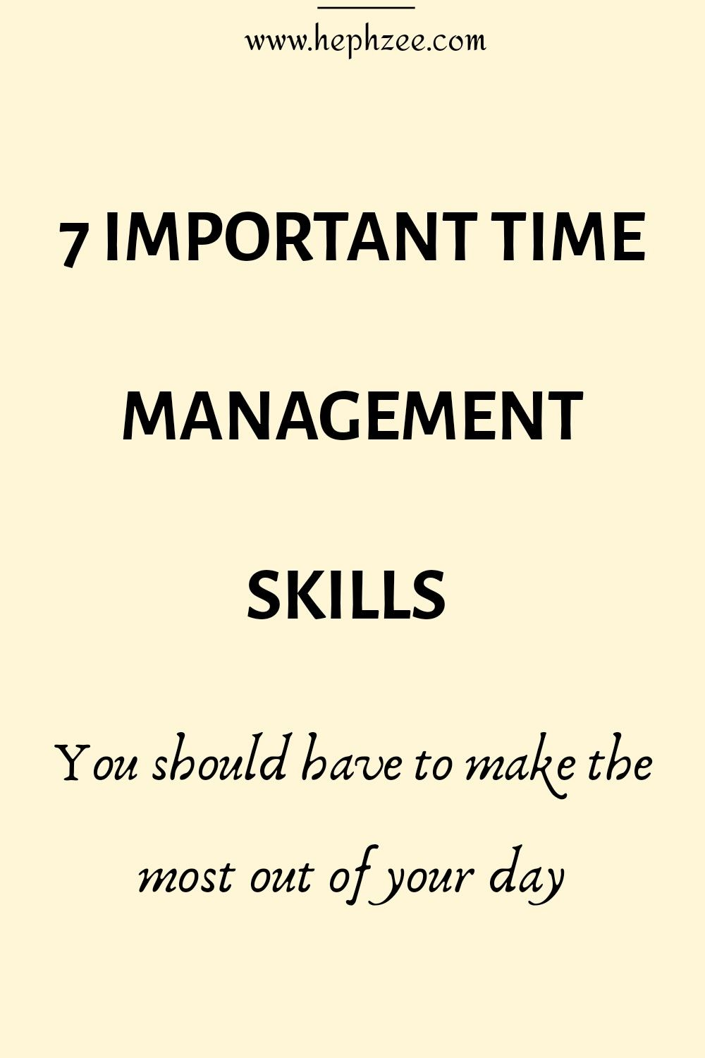 7 Important Time Management Skills Time Management Skills Time Management Tips Management Tips