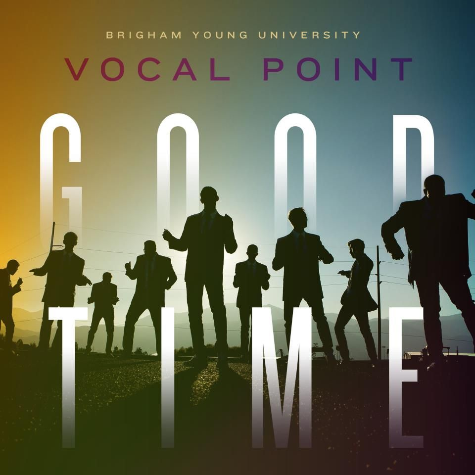New Single: Good Time   Vocal point, Vocal, Byu