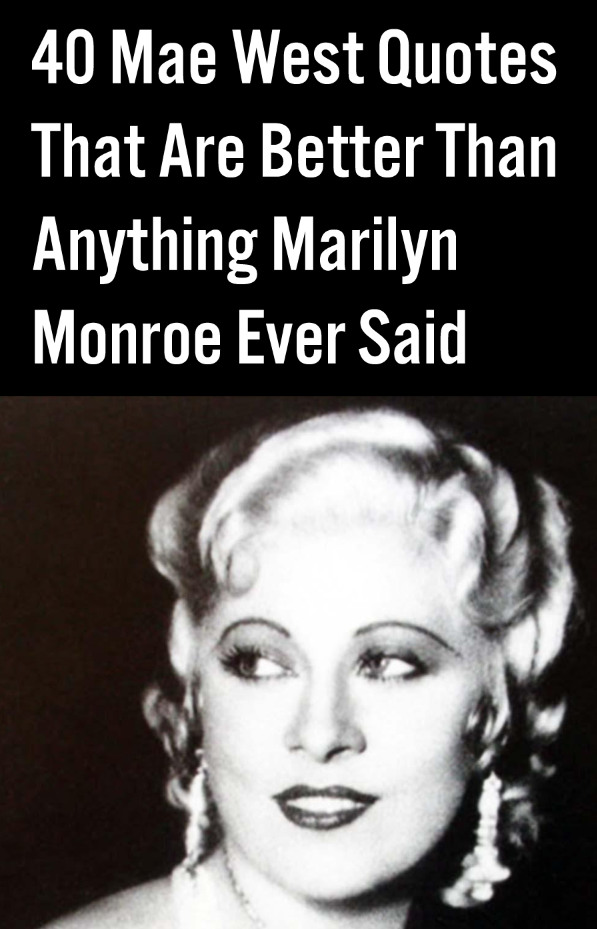 Mae West Quotes 40 Mae West Quotes That Are Better Than Anything Marilyn Monroe  Mae West Quotes