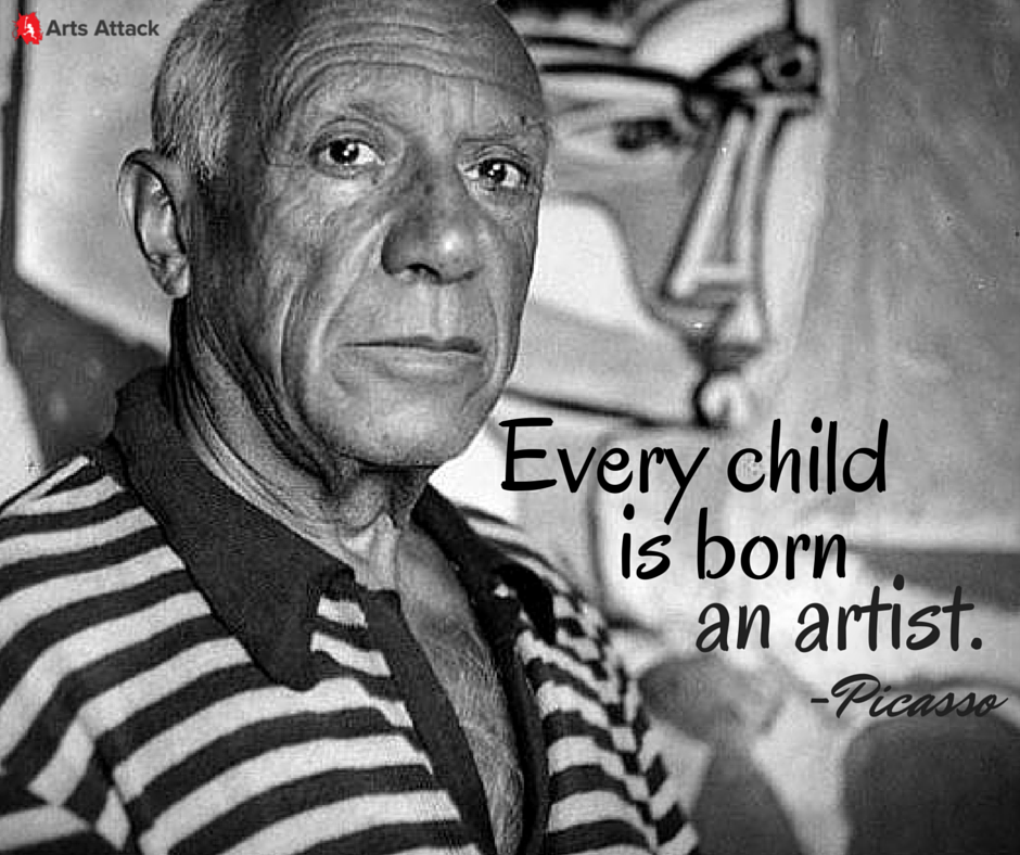 """""""Every child is born an artist."""" Picasso Picasso"""