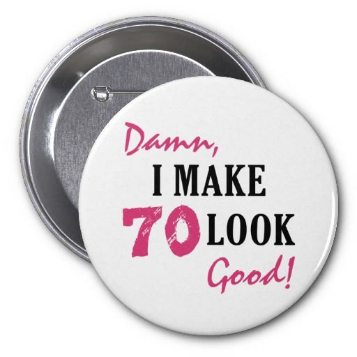 Damn Good 70th Birthday Gifts Button