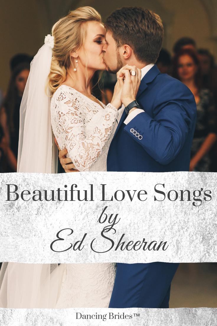 Top First Dance Wedding Songs By Ed Sheeran Dancing Brides First Dance Wedding Songs Country Wedding Songs Wedding Songs