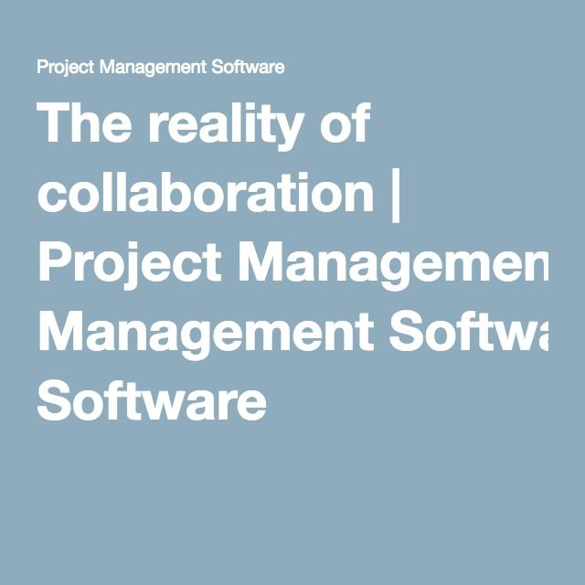 The reality of collaboration Project Management Software Pro