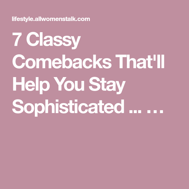 Classy comebacks