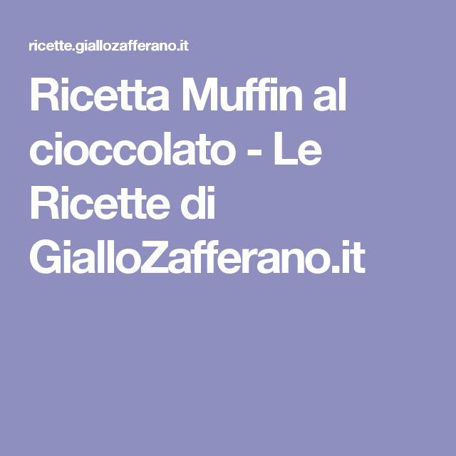 Ricetta Muffin al cioccolato - Le Ricette di GialloZafferano.it