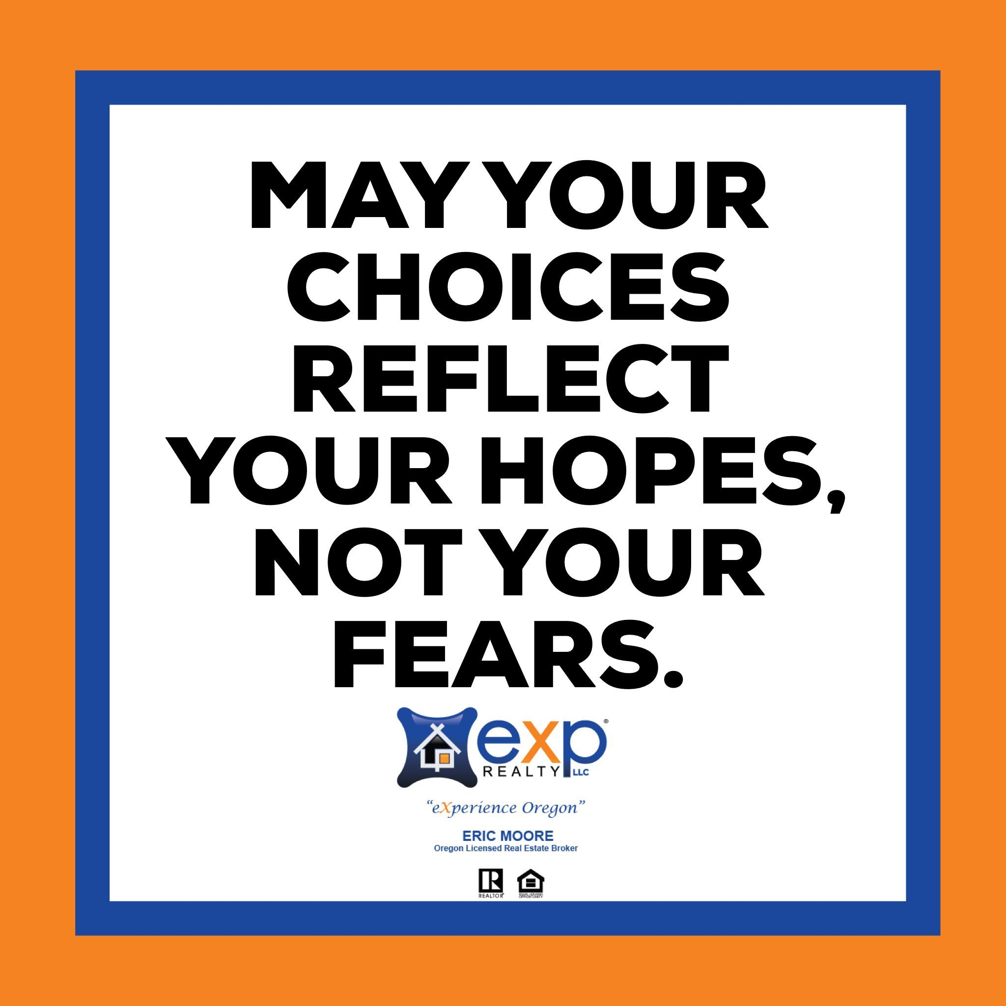 Let Your Choices Reflect Your Hopes Dreams And Goals Not Your Fears Wednesdaywisdom Exporegon Real Estate Marketing Real Estate Companies Reflection