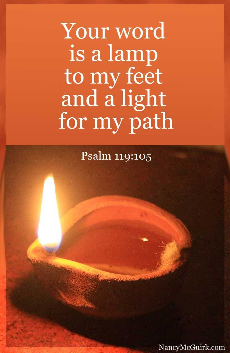 Your word is a lamp to my feet and a light for my path. Psalm 119 ... for Lamp Quotes Sayings  56mzq