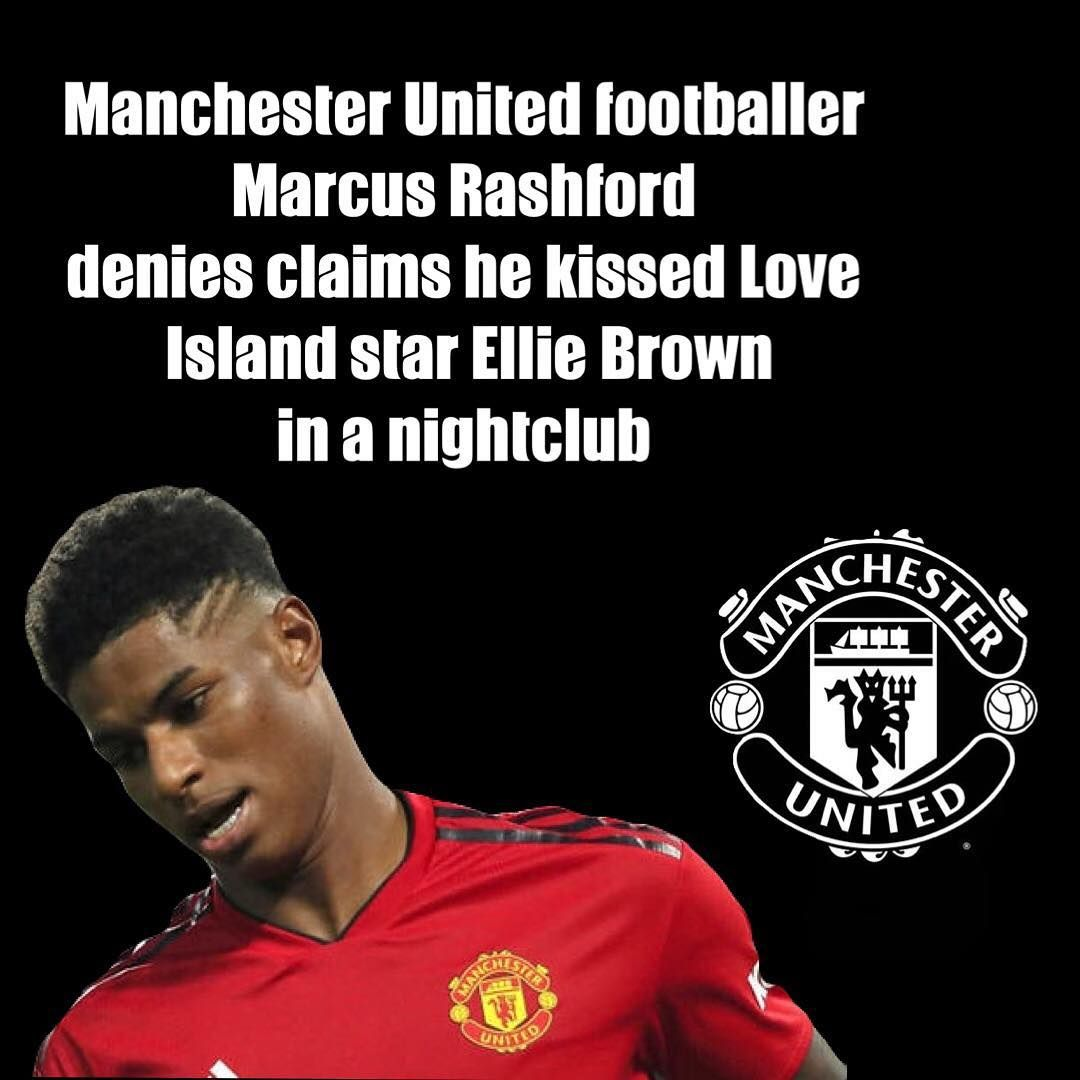 Manchester United And England Star Marcus Rashford Has Denied Claims He Kissed Love Island Star Ellie Brown During A Nig Love Island Manchester United The Unit