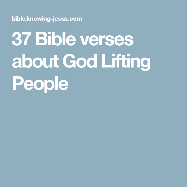37 Bible verses about God Lifting People