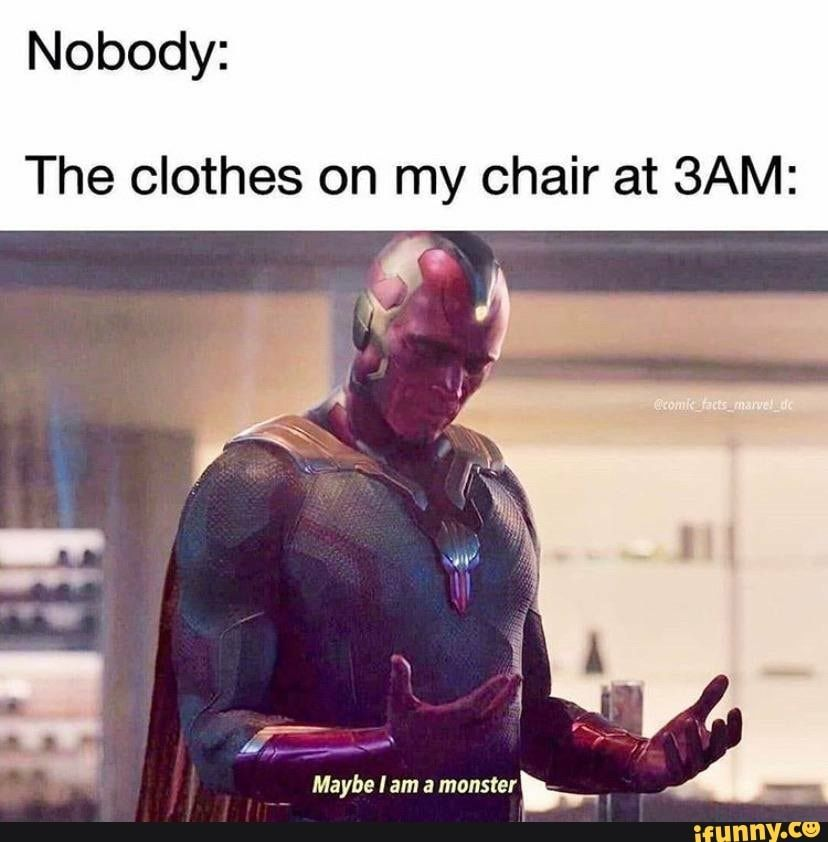 Nobody The Clothes On My Chair At 3am Ifunny In 2021 Really Funny Memes Stupid Funny Memes Stupid Memes