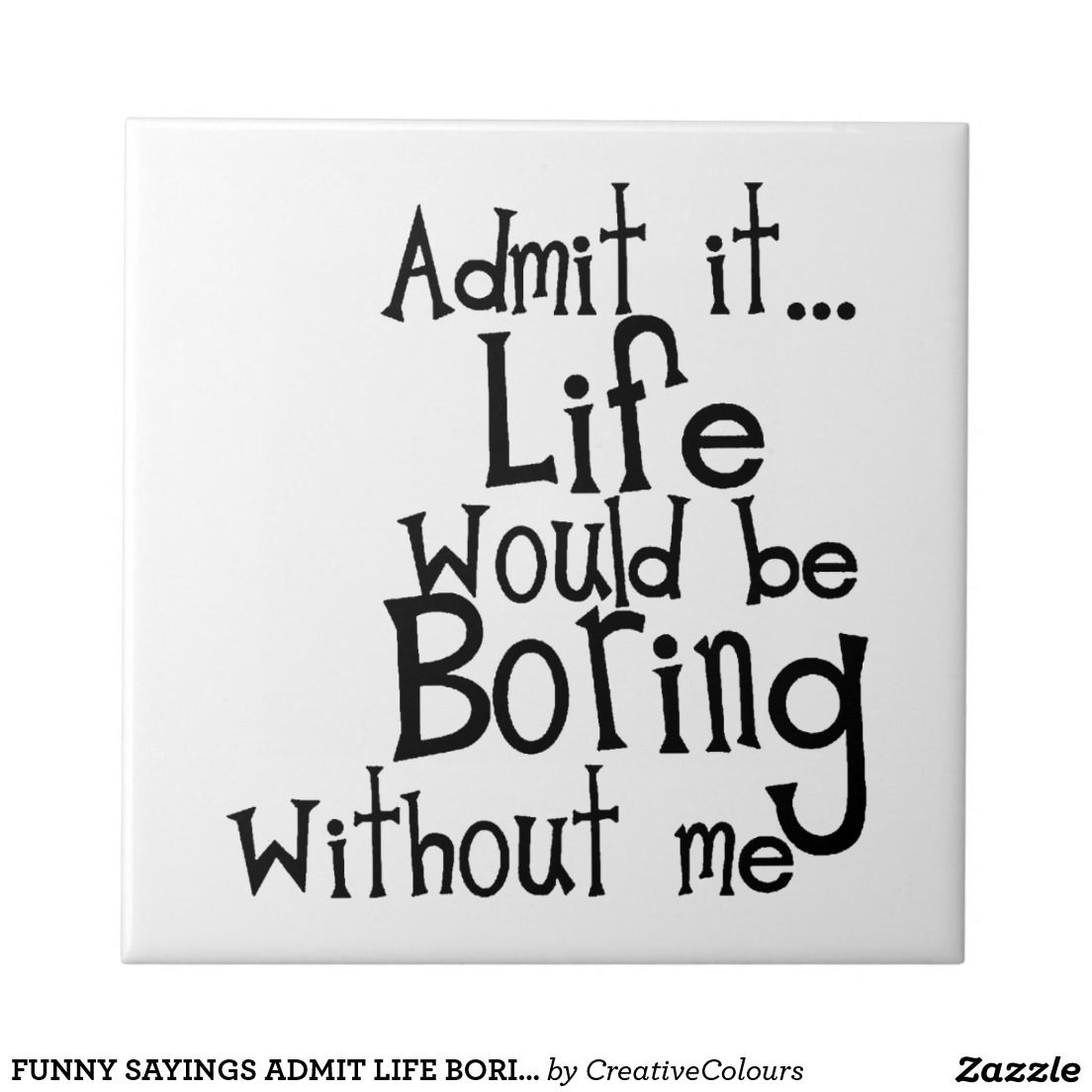 Boring Life Funny Quotes Quotes Funny Quotes Miss You Funny Be Yourself Quotes